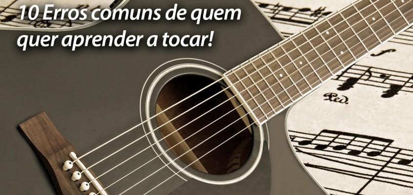 10 ERROS COMUNS DE QUEM ESTÁ APRENDENDO A TOCAR!